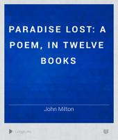 Paradise Lost: A Poem, in Twelve Books, Volume 1