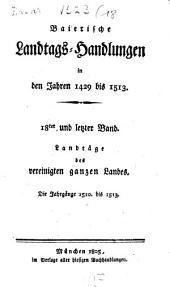 Baierische Landtags-Handlungen in den Jahren 1429 bis 1513: Landtäge des vereinigten ganzen Landes, Band 18