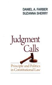 Judgment Calls: Principle and Politics in Constitutional Law