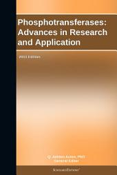 Phosphotransferases: Advances in Research and Application: 2011 Edition
