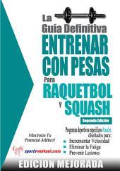 La guía definitiva - Entrenar con pesas para raquetbol y squash: Edición mejorada