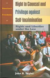 The Right to Counsel and Privilege Against Self-incrimination: Rights and Liberties Under the Law