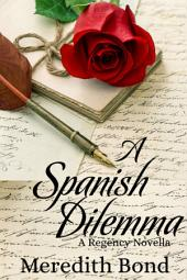 A Spanish Dilemma: A Regency Novella