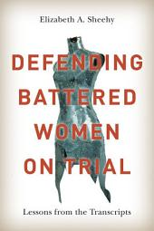 Defending Battered Women on Trial: Lessons from the Transcripts