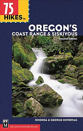 75 Hikes in Oregon s Coast Range and Siskiyous PDF