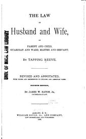 The Law of Husband and Wife, of Parent and Child, Guardian and Ward, Master and Servant