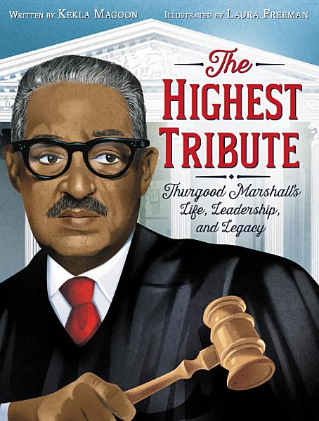 Download The Highest Tribute  Thurgood Marshall s Life  Leadership  and Legacy Book
