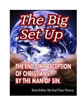 The Big Set Up: The End Time Deception of Christians by the man of sin.