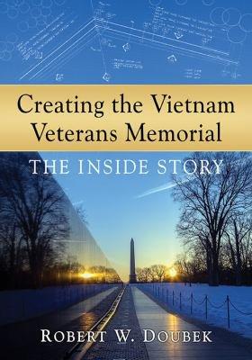 Download Creating the Vietnam Veterans Memorial Book