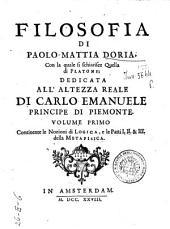 Filosofia di Paolo-Mattia Doria, con la quale si schiarisce quella di Platone ... Volume primo [-secondo!: 1: Volume primo continente le nozioni di logica, e le parti 1. 2. & 3. della metafisica