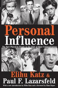 Personal Influence  the Part Played by People in the Flow of Mass Communications Book