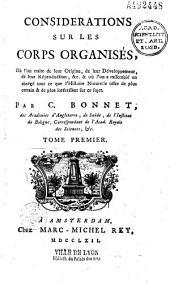 Considérations sur les corps organisés, où l'on traite de leur origine, de leur développement, de leur reproduction... par C. Bonnet...: Volume1