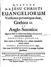 Quatuor D. N. Jesu Christi Euangeliorum versiones perantiquae duae, Gothica scil. et Anglo-Saxonica ... curavit Thomas Mareschallus ... cujus etiam Observationes in utramque versionem subnectuntur: 1