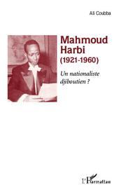 Mahmoud Harbi (1921-1960): Un nationaliste djiboutien ?