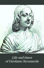 Life and Times of Girolamo Savonarola: Volume 1