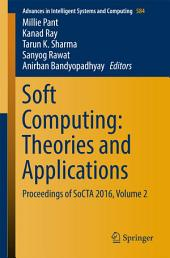 Soft Computing: Theories and Applications: Proceedings of SoCTA 2016, Volume 2