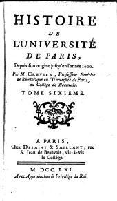 Histoire de l'Université de Paris, depuis son origine jusqu'en l'année 1600: Volume 6