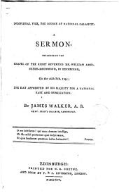 Individual vice, the source of national calamity. A sermon, preached in the chapel of the Right Reverend Dr. William Abernethy-Drummond, in Edinburgh, on the 26th Feb. 1795, etc
