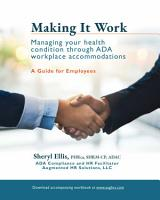 Making It Work  Managing Your Health Condition Through ADA Workplace Accommodations PDF