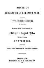 Geographical question book: comprising geographical definitions and containing all the maps of Mitchell's School atlas ...