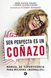 """Ser perfecta es un coñazo: Manual de supervivencia para mujeres """"normales"""""""