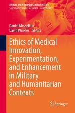 Ethics of Medical Innovation, Experimentation, and Enhancement in Military and Humanitarian Contexts