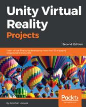 Unity Virtual Reality Projects: Learn Virtual Reality by developing more than 10 engaging projects with Unity 2018, 2nd Edition, Edition 2