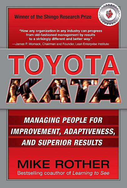 Download Toyota Kata  Managing People for Improvement  Adaptiveness and Superior Results Book