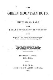 The Green Mountain Boys: A Historical Tale of the Early Settlement of Vermont, Volumes 1-2