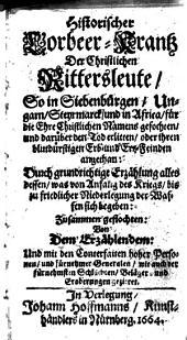 Historischer Lorber-Krantz der christlichen Rittersleute, so in Siebenbürgen ... für die Ehre christlichen Namens gefochten und darüber den Tod erlitten