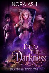 Into the Darkness (Darkness #1): A Paranormal Ménage Romance