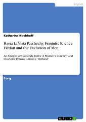 "Hasta La Vista Patriarchy. Feminist Science Fiction and the Exclusion of Men: An Analysis of Gioconda Belli's ""A Women's Country"" and Charlotte Perkins Gilman's ""Herland"""