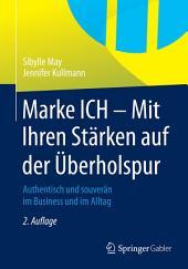 Marke ICH - Mit Ihren Stärken auf der Überholspur: Authentisch und souverän im Business und im Alltag, Ausgabe 2