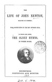 The life of John Newton, written by himself; with continuation by R. Cecil. To which are added, The Olney hymns