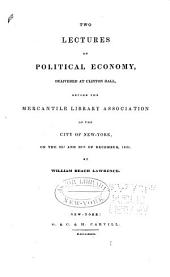 Two Lectures on Political Economy: Delivered at Clinton Hall, Before the Mercantile Library Association of the City of New York, on the 23d and 30th of December, 1831