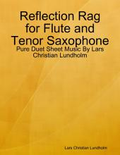 Reflection Rag for Flute and Tenor Saxophone - Pure Duet Sheet Music By Lars Christian Lundholm