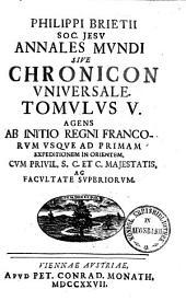 Annales mundi sive Chronicon universale: Usque ad prim. exp. in Orient, Volume 5