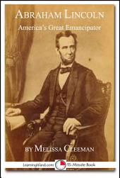 Abraham Lincoln: America's Great Emancipator: A 15-Minute Book
