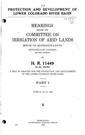 Protection and Development of Lower Colorado River Basin: Hearings Before the Committee on Irrigation of Arid Lands : House of Representatives, Sixty-Seventh Congress, Second Session on H.R. 11449 ...