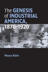 The Genesis of Industrial America, 1870–1920