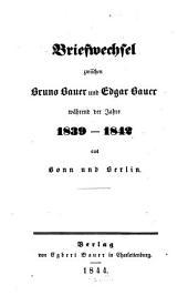 Briefwechsel zwischen Bruno Bauer und Edgar Bauer während der Jahre 1839-1842 aus Bonn und Berlin