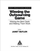 Winning the Outsourcing Game: Making the Best Deals and Making Them Work