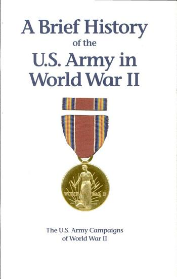 A Brief History of the U S  Army in World War II  Campaigns of World War II  Pamphlet  PDF