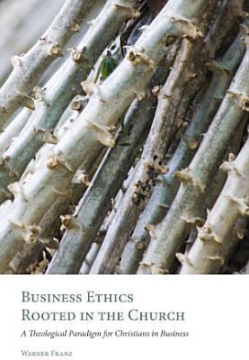 Business Ethics Rooted in the Church