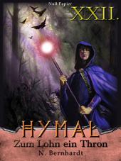 Der Hexer von Hymal, Buch XXII: Zum Lohn ein Thron: Fantasy Made in Germany