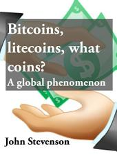Bitcoins, litecoins, what coins?: A global phenomenon