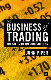 The Business of Trading: 101 steps to trading success