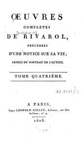Oeuvres complètes de Rivarol: précédées d'une notice sur sa vie... : Le petit almanach de nos grands hommes pour l'année 1788, suivi d'un grand nombre de pièces inédites, Volume4