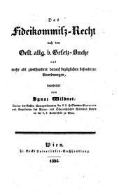 Das Fideikommiß-Recht nach dem Oest. allg. b. Gesetz-Buche und mehr als 200 darauf bezüglichen bes. Anordnungen