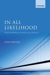 In All Likelihood: Statistical Modelling and Inference Using Likelihood